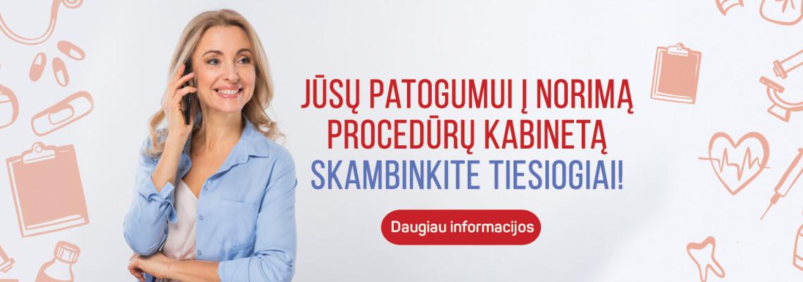Į norimą procedūrų kabinetą skambinkite tiesiogiai